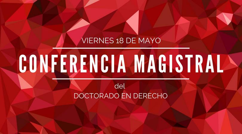 Conferencia Magistral del Doctorado en Derecho